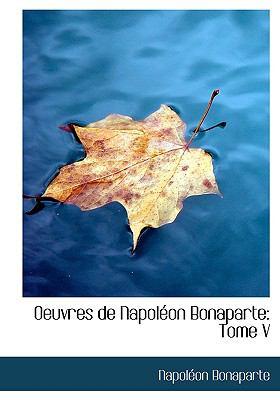 Oeuvres de Napoleon Bonaparte: Tome V (Large Print Edition) 9780554273761