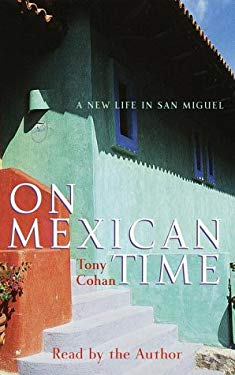 On Mexican Time: A New Life in San Miguel 9780553526615