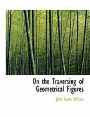 On the Traversing of Geometrical Figures 9780559025600
