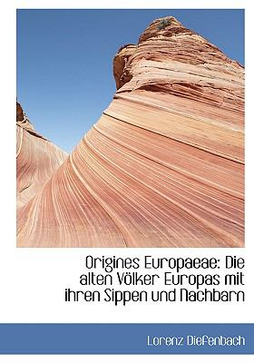 Origines Europaeae: Die Alten Vaplker Europas Mit Ihren Sippen Und Nachbarn 9780554427706