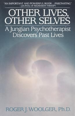 Other Lives, Other Selves: A Jungian Psychotherapist Discovers Past Lives 9780553345957