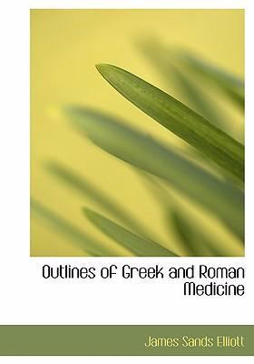 Outlines of Greek and Roman Medicine 9780554297378
