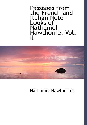 Passages from the French and Italian Note-Books of Nathaniel Hawthorne, Vol. II 9780554474946