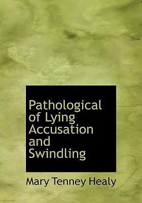 Pathological of Lying Accusation and Swindling 9780554253954