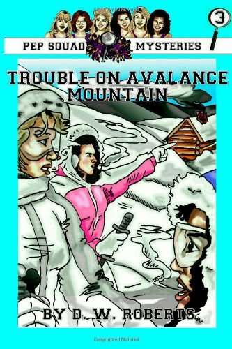Pep Squad Mysteries Book 3: Trouble on Avalance Mountain 9780557165759