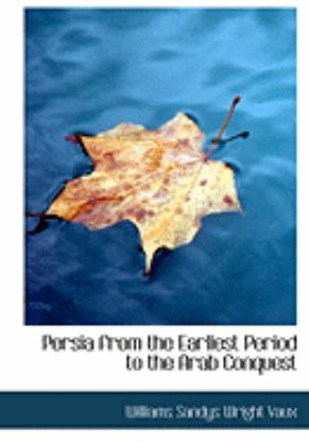 Persia from the Earliest Period to the Arab Conquest 9780554952949