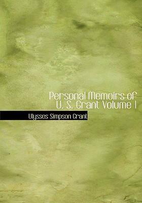 Personal Memoirs of U. S. Grant Volume 1 9780554265810