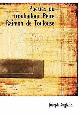 Poesies Du Troubadour Peire Raimon de Toulouse 9780554275819