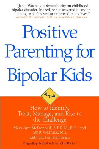 Positive Parenting for Bipolar Kids: How to Identify, Treat, Manage, and Rise to the Challenge 9780553384628