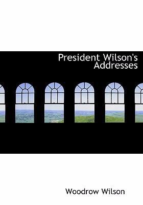 President Wilson's Addresses 9780554263250