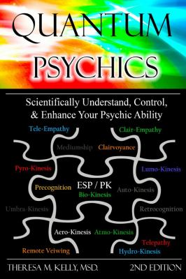 Quantum Psychics - Scientifically Understand, Control and Enhance Your Psychic Ability 9780557034024
