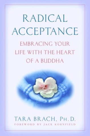 Radical Acceptance: Embracing Your Life with the Heart of a Buddha 9780553380996