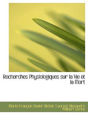 Recherches Physiologiques Sur La Vie Et La Mort 9780554534688
