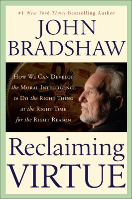 Reclaiming Virtue: How We Can Develop the Moral Intelligence to Do the Right Thing at the Right Time for the Right Reason 9780553095920
