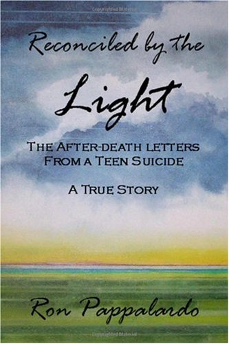 Reconciled by the Light: The After - Death Letters from a Teen Suicide 9780557089697