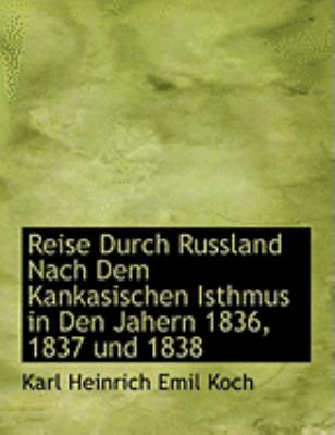 Reise Durch Russland Nach Dem Kankasischen Isthmus in Den Jahern 1836, 1837 Und 1838 9780559022197