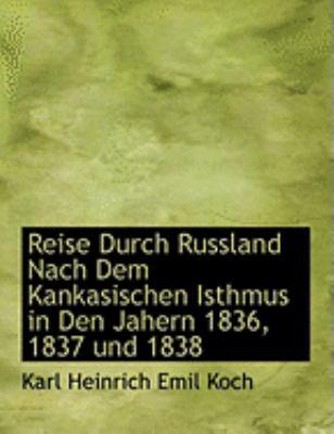 Reise Durch Russland Nach Dem Kankasischen Isthmus in Den Jahern 1836, 1837 Und 1838 9780559022203