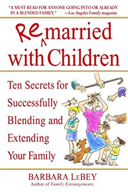 Remarried with Children: Ten Secrets for Successfully Blending and Extending Your Family 9780553382006