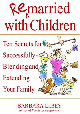 Remarried with Children: Ten Secrets for Successfully Blending and Extending Your Family 9780553803211