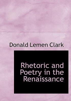 Rhetoric and Poetry in the Renaissance 9780554232379
