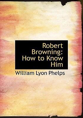 Robert Browning: How to Know Him (Large Print Edition) 9780554229348
