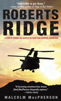 Roberts Ridge: A Story of Courage and Sacrifice on Takur Ghar Mountain, Afghanistan 9780553586800