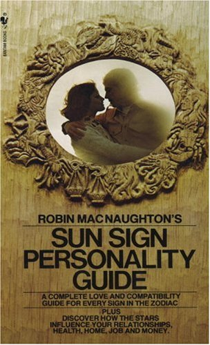 Robin Macnaughton's Sun Sign Personality Guide: A Complete Love and Compatibility Guide for Every Sign in the Zodiac 9780553273809
