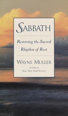 Sabbath: Restoring the Sacred Rhythm of Rest 9780553106725
