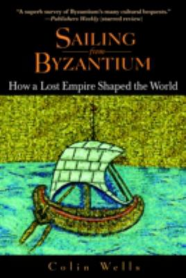 Sailing from Byzantium: How a Lost Empire Shaped the World 9780553382730