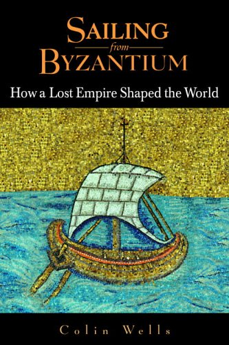 Sailing from Byzantium: How a Lost Empire Shaped the World 9780553803815