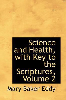 Science and Health, with Key to the Scriptures, Volume 2 9780554398617