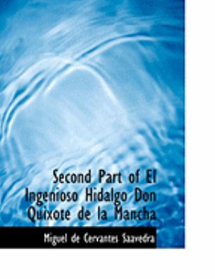 Second Part of El Ingenioso Hidalgo Don Quixote de La Mancha 9780559046087