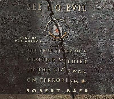 See No Evil: The True Story of a Ground Soldier in the CIA's War Against Terrorism 9780553713589
