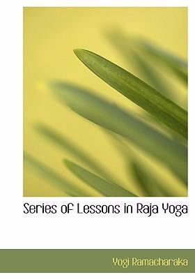 Series of Lessons in Raja Yoga 9780554247304