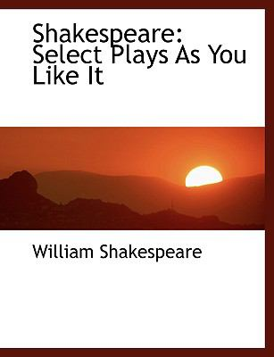 Shakespeare: Select Plays as You Like It (Large Print Edition) 9780554475806