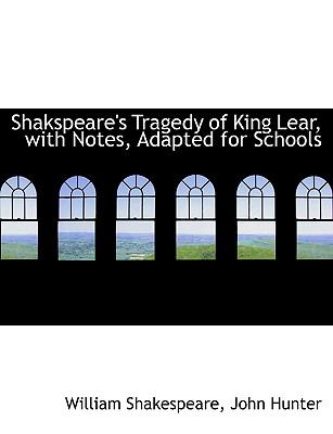 Shakspeare's Tragedy of King Lear, with Notes, Adapted for Schools 9780554545875