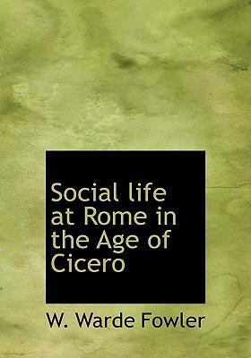 Social Life at Rome in the Age of Cicero 9780554236414