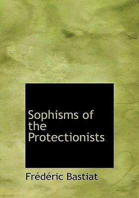 Sophisms of the Protectionists 9780554270432