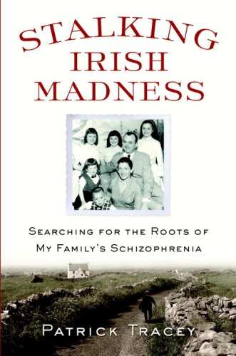 Stalking Irish Madness: Searching for the Roots of My Family's Schizophrenia 9780553805253