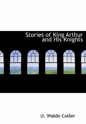 Stories of King Arthur and His Knights 9780554299167