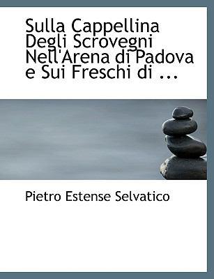 Sulla Cappellina Degli Scrovegni Nell'arena Di Padova E Sui Freschi Di ... 9780554741857