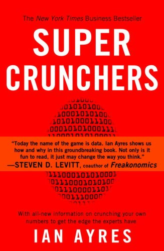 Super Crunchers: Why Thinking-By-Numbers Is the New Way to Be Smart 9780553384734