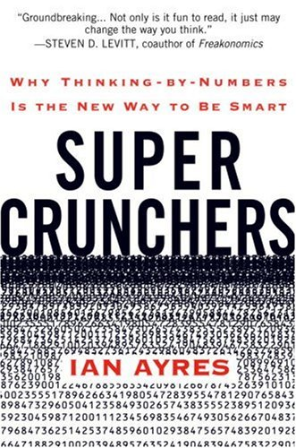 Super Crunchers: Why Thinking-By-Numbers Is the New Way to Be Smart 9780553805406