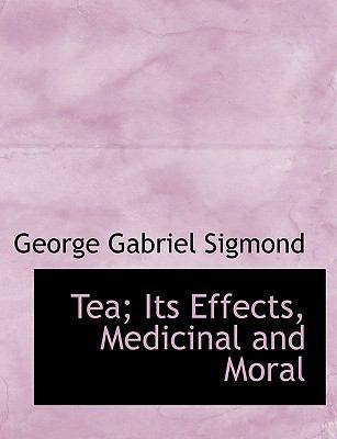Tea; Its Effects, Medicinal and Moral 9780554600864