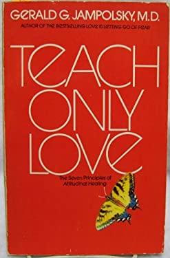 Teach Only Love : The Seven Principles of Attitudinal Healing