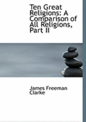 Ten Great Religions: A Comparison of All Religions, Part II (Large Print Edition)