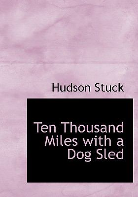 Ten Thousand Miles with a Dog Sled 9780554300252