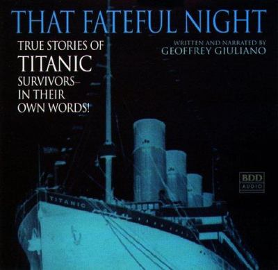 That Fateful Night: True Stories of Titanic Survivors, in Their Own Words 9780553456202