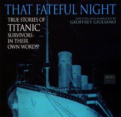 That Fateful Night: True Stories of Titanic Survivors, in Their Own Words
