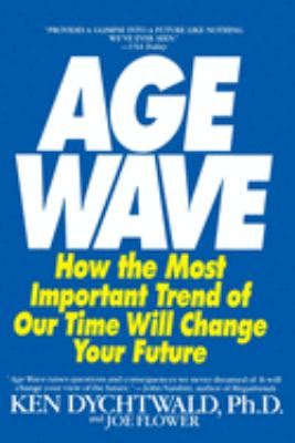 The Age Wave: How the Most Important Trend of Our Time Can Change Your Future 9780553348064